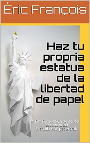 Haz tu propria estatua de la libertad de papel: DIY Decoración de ...