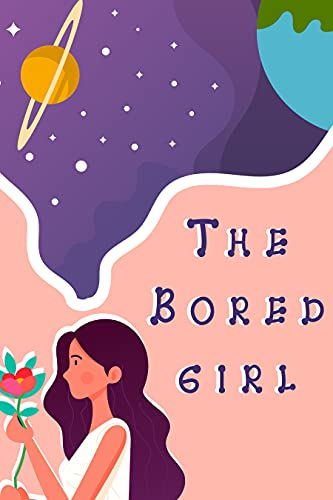 The Bored Girl: A colorful short story to remind children of all the fun things they can do when they are bored! A children's story book for boys, girl ... toddlers to ages 3-8 years (English Edition)