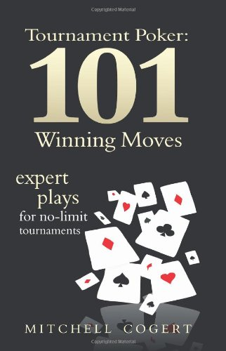 Tournament Poker: 101 Winning Moves: Expert Plays For No-Limit Tournaments