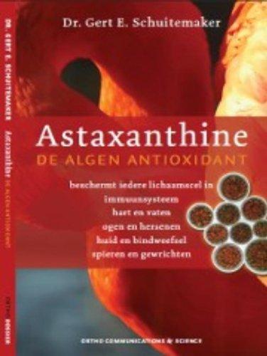 Astaxanthine: de algen antioxidant : beschermt iedere lichaamscel in immuunsysteem, hart en vaten, ogen en hersenen, huid en bindweefsel, spieren en gewrichten