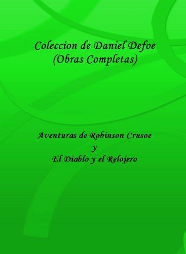 Coleccion de Defoe (Obras Completas) Aventuras de Robinson Cursoe y El Diablo y el Relojero (Edicion en Espanol) (Spanish Edition)