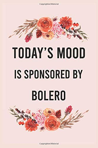 Today's good mood is sponsored by bolero: funny notebook for women men, cute journal for writing, appreciation birthday christmas gift for bolero lovers