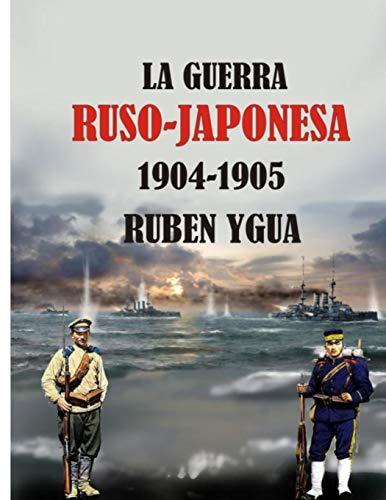 LA GUERRA RUSO-JAPONESA: 1904-1905