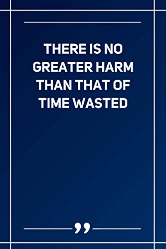 There Is No Greater Harm Than That Of Time Wasted: Blank Lined Notebook