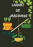 CARNET DE JARDINAGE: Mon journal de jardinage pour un suivi des plantes d'intérieur d'extérieur potager : journal de bord du jardinier à remplir  ... jardin et potager  idée cadeau pour jardinier