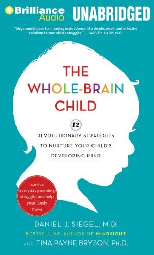 The Whole Brain Child 12 Revolutionary Strategies to Nurture Your Child s Developing Mind Survive product image