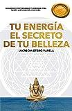 TU ENERGIA EL SECRETO DE TU BELLEZA: REJUVENECE POTENCIANDO TU ENERGIA VITAL SEGUN LAS BASES DEL AYURVEDA