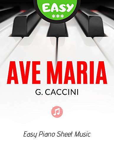 Ave Maria – Caccini | Easy Piano Sheet Music for Beginners: Popular, Classical Song for Kids, Adults, Seniors * Sad Melody * Video Tutorial * BIG Notes (English Edition)