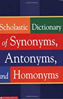 Scholastic Dictionary of Synonyms, Antomnyms, and Homonyms
