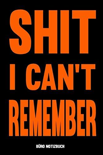 Büro Notizbuch - Shit I Can't Remember: Notizheft & Notizblock für die Arbeit | Geschenk lustig für Kollege, Kollegin, Arbeitskollege, Chef, Chefin | ... Notizen in Meetings, Passwörter aufschreiben