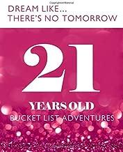 21 Years Old - Bucket List Adventures: 21st Birthday - Alternative Birthday Card - Journal & Notebook Planner - Big Adventures & Dreams Log Book - Including Travel Bucket List with Prompts