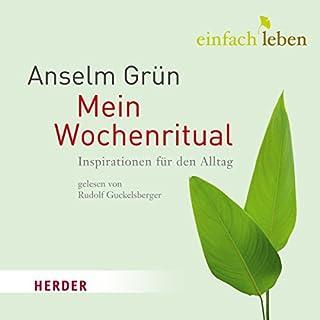 Mein Wochenritual     Inspirationen für den Alltag              Autor:                                                                                                                                 Anselm Grün                               Sprecher:                                                                                                                                 Rudolf Guckelsberger                      Spieldauer: 1 Std. und 16 Min.     3 Bewertungen     Gesamt 3,7