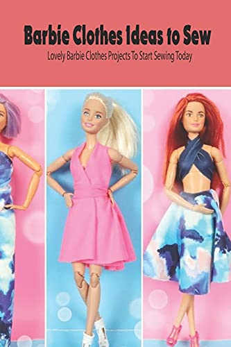 Barbie Clothes Ideas to Sew: Lovely Barbie Clothes Projects To Start Sewing...