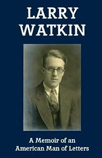 Larry Watkin: A Memoir of an American Man of Letters