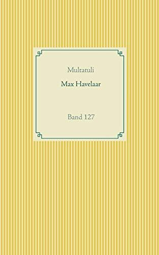 Max Havelaar: Band 127 (Taschenbuch-Literatur-Klassiker)