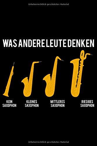 Was Andere Leute denken Kein Saxophon Kleines Saxophon Mittleres Saxophon Riesiges Saxophon: Jahreskalender für das Jahr 2020 Din-A5 Format Jahresplaner