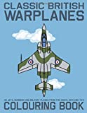 Classic British Warplanes Colouring Book - 30 Jets, Bombers and Military Planes from the 1950's, 60's and 70's: Vintage UK Cold War Era Military Jets, Warbirds and Propeller Planes Coloring Book