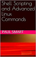 Shell Scripting and Advanced Linux Commands Front Cover