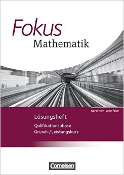 Fokus Mathematik - Gymnasiale Oberstufe - Nordrhein-Westfalen - Neubearbeitung 2014: Qualifikationsphase - Lösungen zum Schülerbuch ( Juni 2015 )