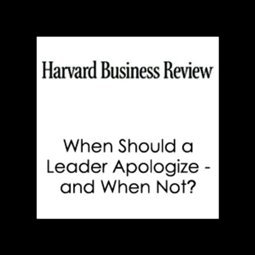 When Should a Leader Apologize - and When Not? (Harvard Business Review) audiobook cover art