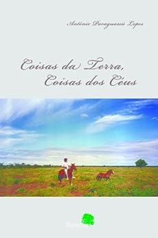 Coisas da Terra, Coisas dos Céus (Portuguese Edition) by [Antônio Paraguassú Lopes]