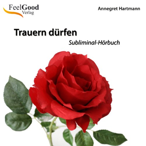 Trauern dürfen     Subliminal-Hörbuch              By:                                                                                                                                 Annegret Hartmann                               Narrated by:                                                                                                                                 Annegret Hartmann                      Length: 1 hr and 7 mins     Not rated yet     Overall 0.0