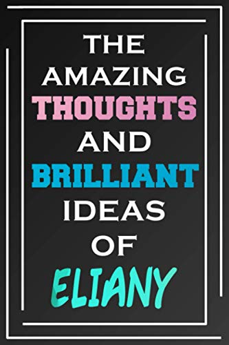 The Amazing Thoughts And Brilliant Ideas Of Eliany: Blank Lined Notebook | Personalized Name Gifts