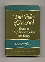 The Valley of Mexico: Studies in Pre-Hispanic Ecology and Society (Advanced Seminar Series)