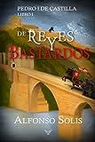 De Reyes y Bastardos (Pedro I de Castilla - Libro I): Novela histórica: 1