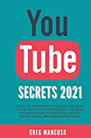 Youtube Secrets 2021: A step-by-step guide to increase visibility on the hottest platform using the most exclusive secrets. Includes a special bonus: Social Media Marketing Bible