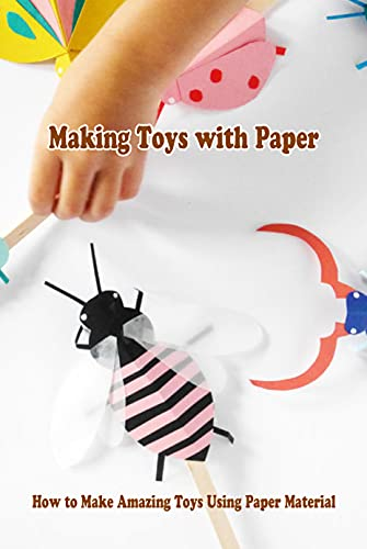 Making Toys with Paper: How to Make Amazing Toys Using Paper Material: Craft Ideas with Paper (English Edition)
