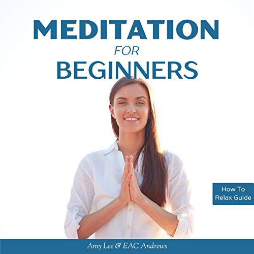 Meditation for Beginners: 5 Simple and Effective Techniques to Calm Your Mind, Gain Focus, Inner Peace and Happiness audiobook cover art