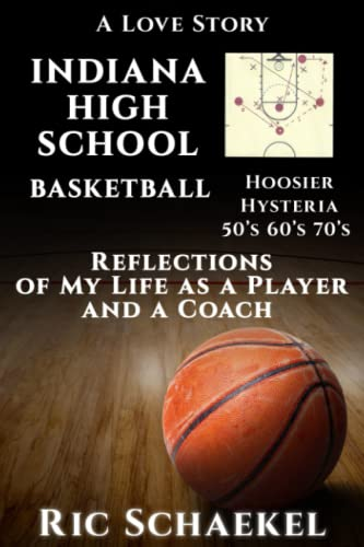 Compare Textbook Prices for Indiana High School Basketball - Hoosier Hysteria - 50's, 60's, 70's: Reflections of My Life as a Player and a Coach  ISBN 9798564413329 by Schaekel, Ric