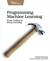 Programming Machine Learning: From Coding to Deep Learning Front Cover