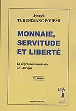 Monnaie, servitude et liberté - La répression monétaire de l'Afrique de Joseph Tchundjang Pouemi