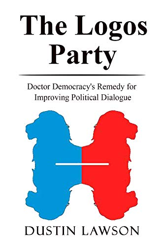 The Logos Party: Doctor Democracy's Remedy for Improving Political Dialogue (English Edition)