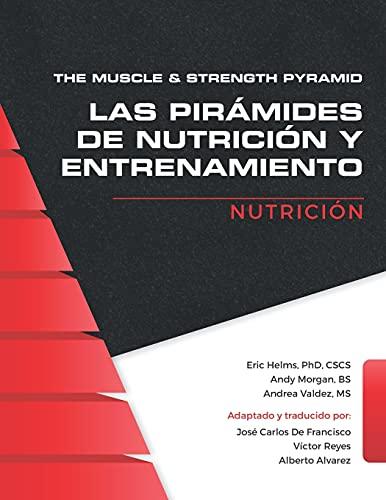 The Muscle and Strength Pyramid: Nutrición: 1 (Las Pirámides de Nutrición y Entrenamiento)