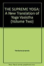 THE SUPREME YOGA:  A New Translation of Yoga Vasistha (Volume Two)