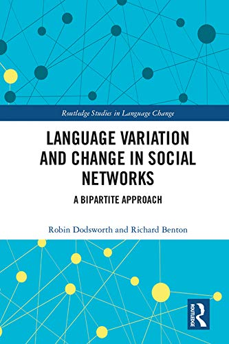 Language variation and change in social networks: A bipartite approach (Routledge Studies in Language Change) (English Edition)