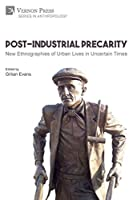 Post-Industrial Precarity: New Ethnographies of Urban Lives in Uncertain Times [Paperback, B&W] (Anthropology)