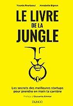 Le livre de la Jungle - Les secrets des meilleures startups pour prendre en main ta carrière - Les secrets des meilleures startups pour prendre en main ta carrière d'Younes Rharbaoui