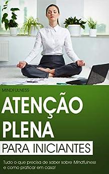 Atenção Plena para Iniciantes: O Guia Definitivo do Mindfulness para Curar Corpo e Mente (Produtividade) por [Rodrigo Zerpa]
