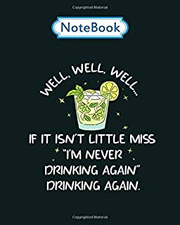 Notebook: well well if it isnt little miss im never drinking again - for men woman Journal/Notebook Blank Lined Ruled 100 pages 8x10 inches