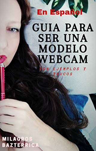 GUÍA PARA SER MODELO WEBCAM (En Español): Con frases y trucos (Spanish Edition)