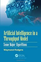 Artificial Intelligence in a Throughput Model: Some Major Algorithms Front Cover