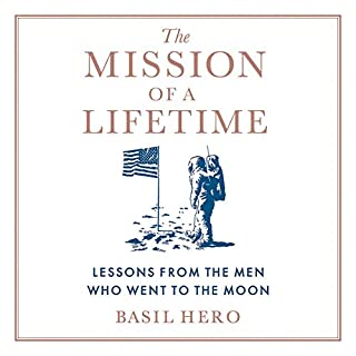 The Mission of a Lifetime     Lessons from the Men Who Went to the Moon              Written by:                                                                                                                                 Basil Hero                               Narrated by:                                                                                                                                 Dan Woren                      Length: 6 hrs and 39 mins     Not rated yet     Overall 0.0