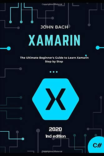 Xamarin: The Ultimate Beginner's Guide to Learn Xamarin  Step by Step