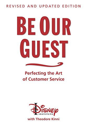 Be Our Guest: Revised and Updated Edition: Perfecting the Art of Customer Service (The Disney Institute Leadership Series)