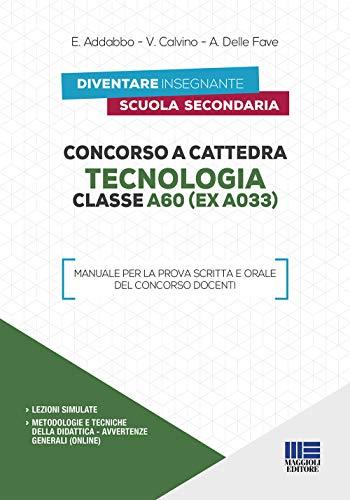 Concorso a cattedra. Tecnologia Classe A60 (ex A033). Manuale per la prova scritta e orale del concorso docenti