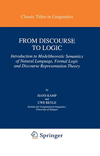 From Discourse to Logic: Introduction to Modeltheoretic Semantics of Natural Language, Formal Logic and Discourse Representation Theory (Studies in Linguistics and Philosophy (42))